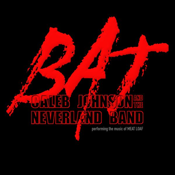 Cover art. The text 'BAT: Caleb Johnson and the Neverland Band performing the music of Meat Loaf' in red on a black background.